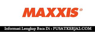 Loker Terbaru SMA SMK PT Maxxis Internasional Indonesia Maret 2020 Banyak Posisi