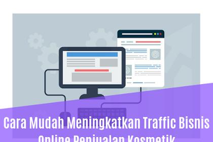 Cara Mudah Meningkatkan Traffic Bisnis Online Penjualan Kosmetik