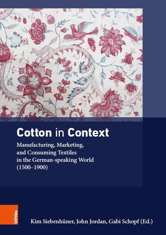 Cotton in Context: Manufacturing, Marketing, and Consuming Textiles in the German-speaking World (1500–1900)