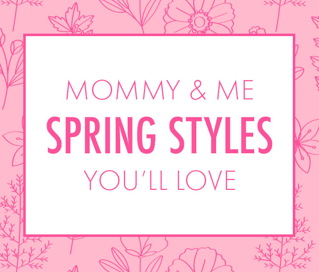 Spring styles for you and your mini me