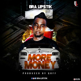 Bra Lipstik – More Money (Prod.By Qoff)-BrytGh.Com