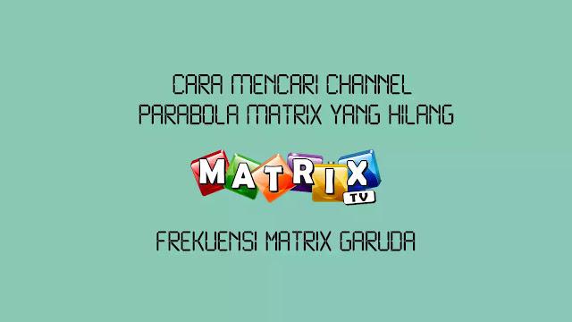 cara mencari channel parabola matrix yang hilang