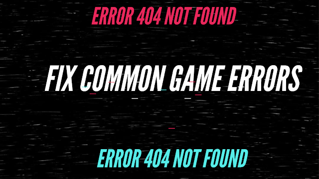 HOW TO FIX COMMON GAME ERRORS 2019
