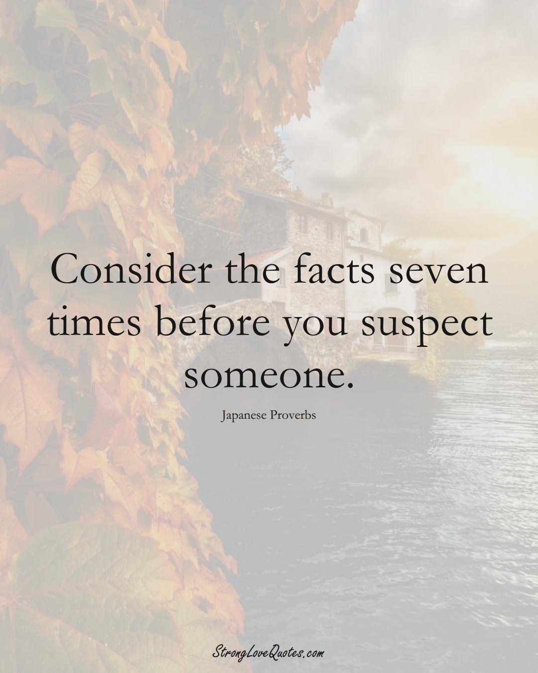 Consider the facts seven times before you suspect someone. (Japanese Sayings);  #AsianSayings