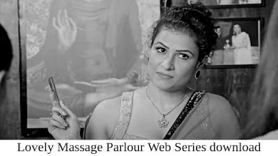 Lovely Massage Parlour Full Web Series