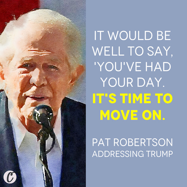 It would be well to say, 'You've had your day. It's time to move on. — Pat Robertson addressing Trump