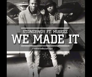 STONEBWOY ft  MUGEEZ - We Made It lyrics | Lyrics Tube