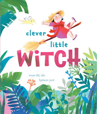 Clever Little Witch. By Mượn Thị Văn. Illustrations by Hyewon Yum.