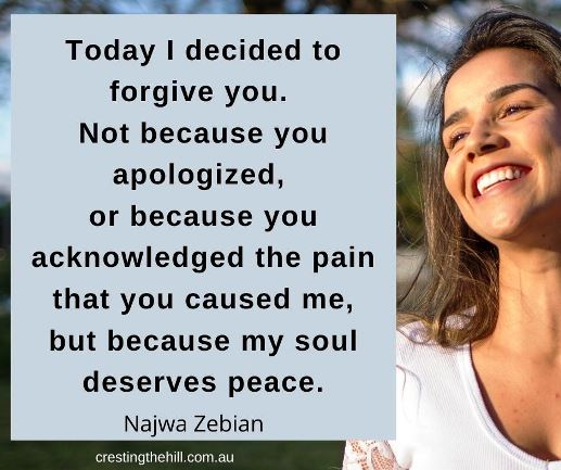 Today I decided to forgive you. Not because you apologized, or because you acknowledged the pain that you caused me, but because my soul deserves peace.