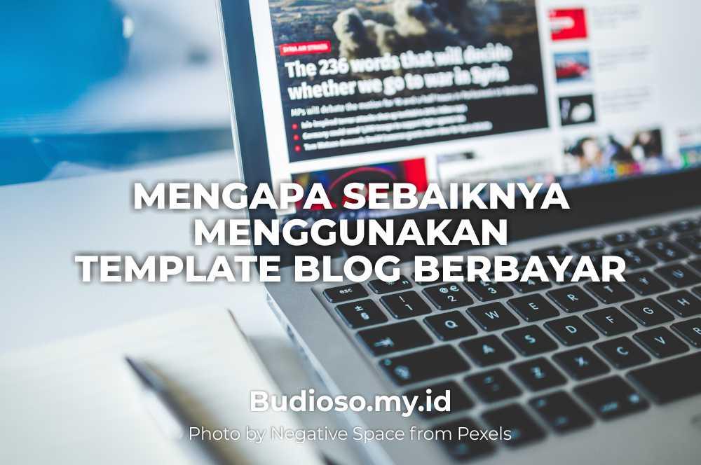Kelebihan dan keunggulan membeli dan menggunakan template blog berbayar premium