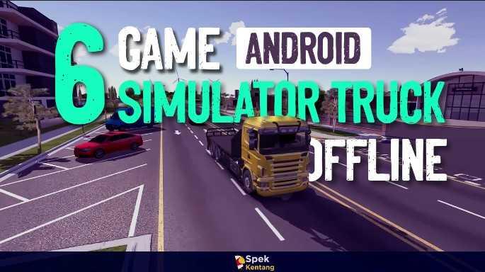 Game Simulator Truk Offline Terbaik di Android 2020