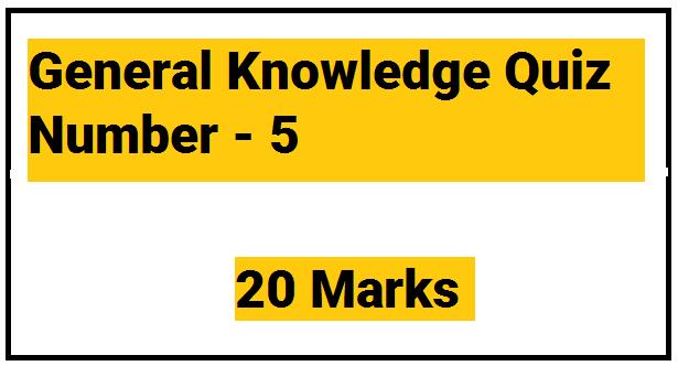 General Knowledge Quiz Number - 5