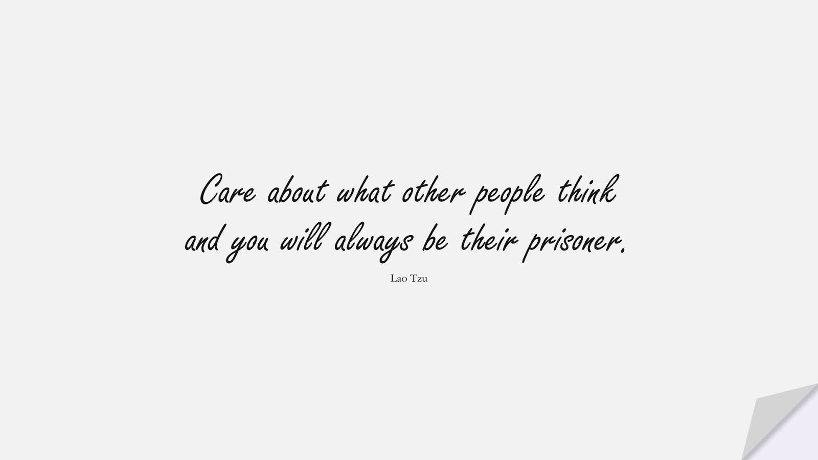 Care about what other people think and you will always be their prisoner. (Lao Tzu);  #LifeQuotes