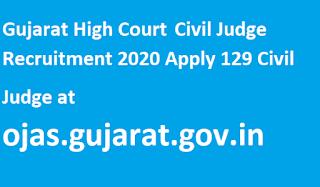 Gujarat High Court Civil Judge Recruitment 2020 Apply 129 Civil Judge at ojas.gujarat.gov.in
