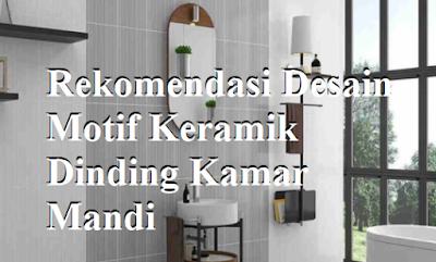 Rekomendasi Desain Motif Keramik Dinding Kamar Mandi