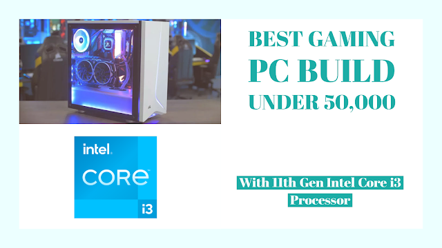 Best Gaming PC Build Under Rs. 50,000 with 11th Gen Intel i3-11100 Processor -