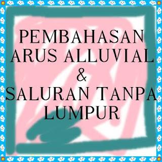 Arus Alluvial & Saluran Tanpa Lumpur