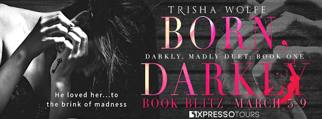 [Spotlight] BORN DARKLY by Trisha Wolfe @TrishWolfe @XpressoTours #Giveaway #TheUnratedBookshelf