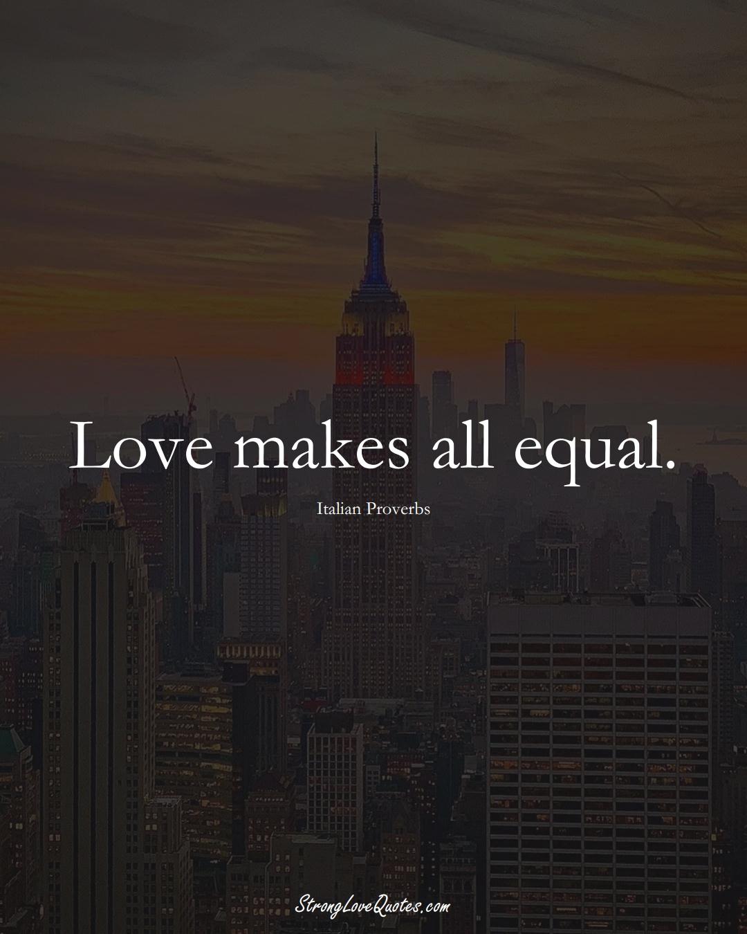 Love makes all equal. (Italian Sayings);  #EuropeanSayings