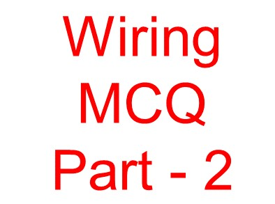 Electrical Wiring objective question -2