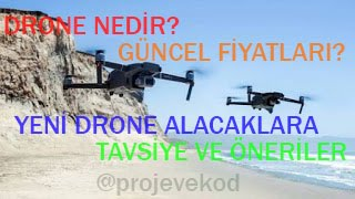 Drone Nedir? Drone Fiyatları ve Yeni Drone Alacaklara Tavsiye ve Öneriler