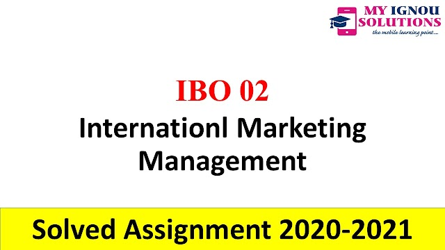 IBO 02 Internationl Marketing Management  Solved Assignment 2020-21