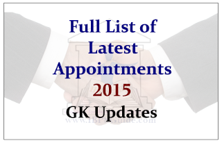 Full List of Latest Appointments in 2015 GK Updates