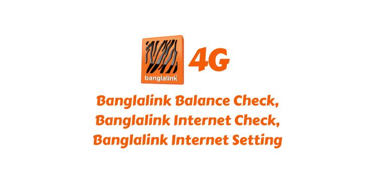 Banglalink Balance Check, Banglalink Internet Check, BanglalinkInternet Setting all are here!