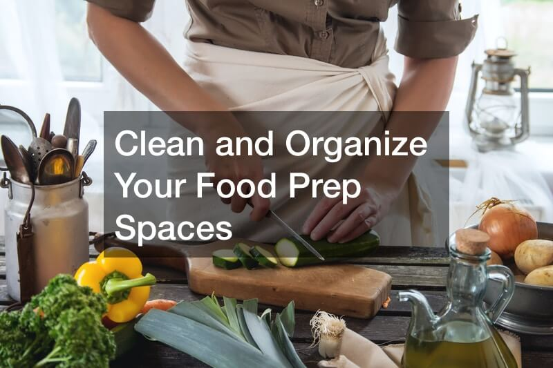 Clean and Organize Your Food Prep Spaces