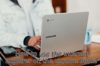 Internet Explorer for Chromebook and How To Use ?
