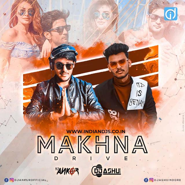 Drive Makhna Club Mix DJ Ankur & Dj Ashu Indore INDIANDJS