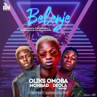 MUSIC: Oliks Omoba Ft Mohbad x Deola Wambi - Belenje