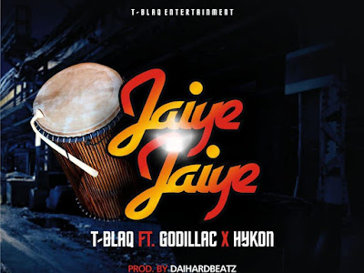 DOWNLOAD MP3: T Blaq - Jaiye Jaiye ft Godillac & Hykon    @gbetutv