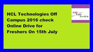 HCL Technologies Off Campus 2016 check Online Drive for Freshers On 15th July