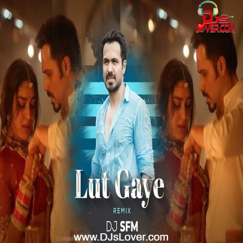Lut Gaye Remix DJ SFM mp3 song download