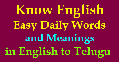 Know English Easy Daily Words and Meanings in English to Telugu for 3rd - 5th Class /2020/01/Know-English-Easy-Daily-Words-and-Meanings-in-English-to-Telugu-for3rd-to-5th-Class.html