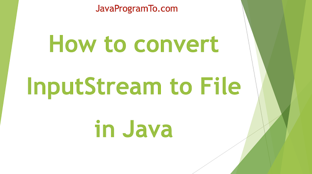 How to convert InputStream to File in Java