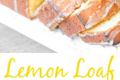 THE BEST LEMON LOAF WITH LEMON GLAZE