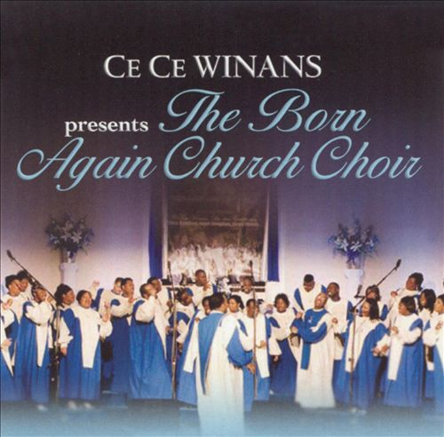 CeCe Winans-CeCe Winans Presents The Born Again Church Choir-