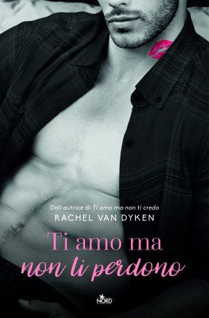 Ti amo ma non ti perdono di Rachel Van Dyken