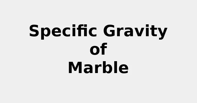 Specific Gravity of Marble (& Formula, Definition