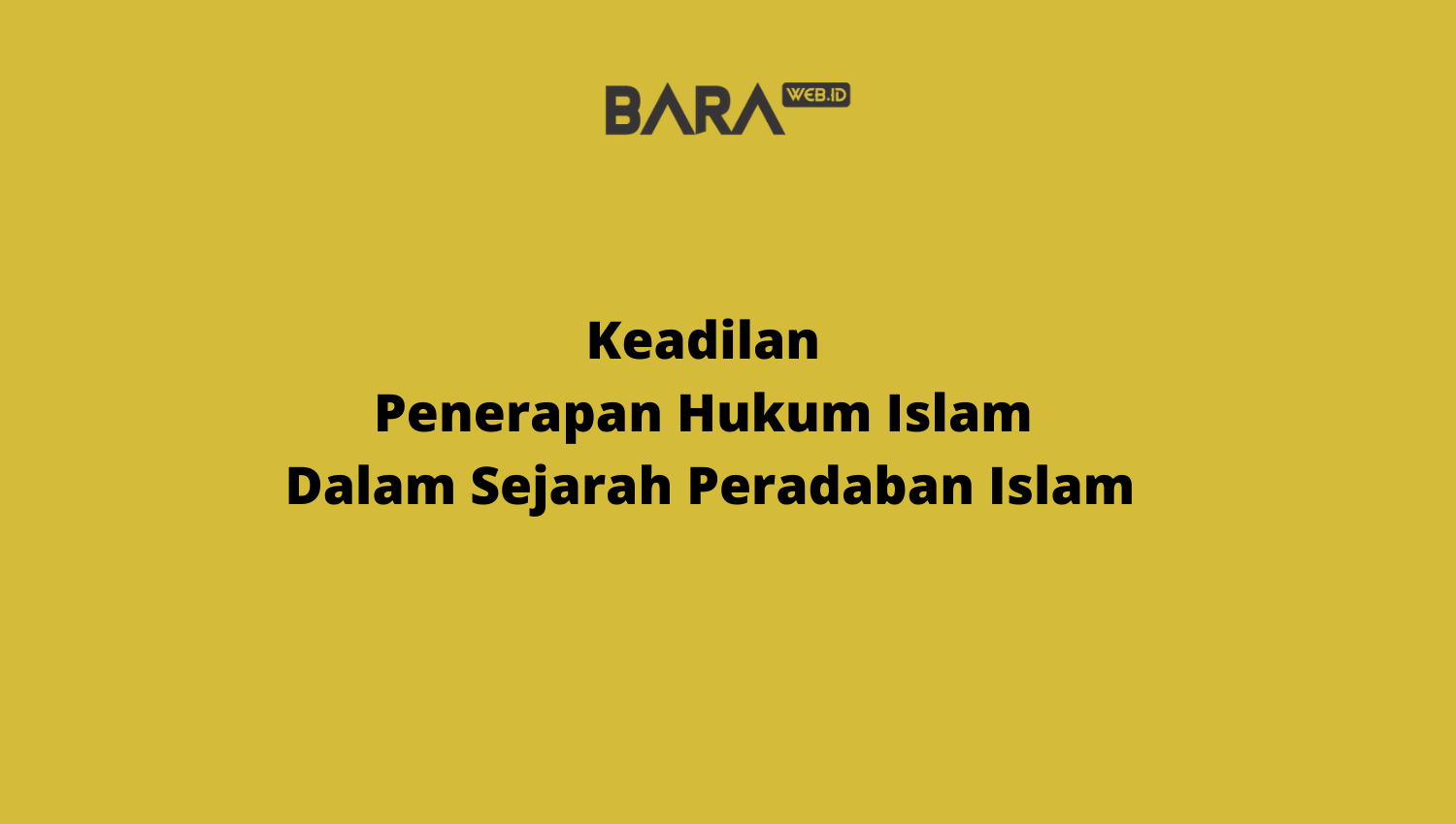 Keadilan Penerapan Hukum Islam Dalam Sejarah Peradaban Islam