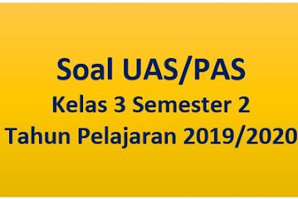 Download Soal UAS/PAS Kelas 3 Semester 2 Tahun Pelajaran 2019/2020