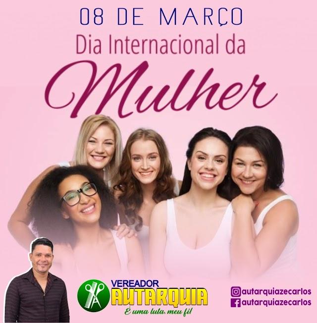 Vereador Autarquia: 8 de março Dia Internacional da Mulher