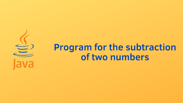 Java program for subtraction of two numbers