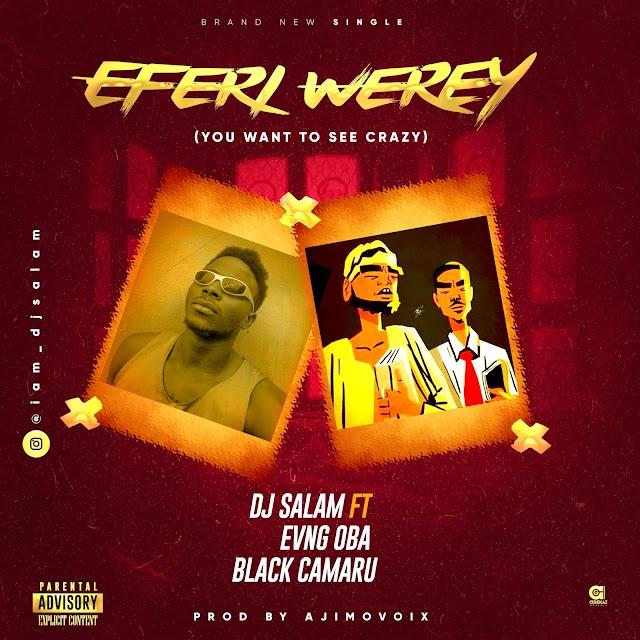 Music: DJ Salam Ft Evang Oba & Black Camaru - Eferi Werey