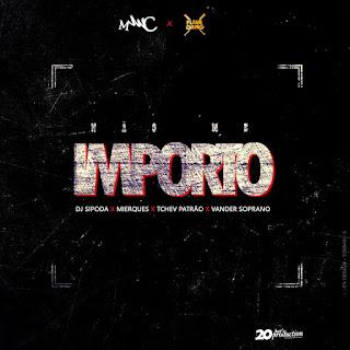 Dj Sipoda - Não Me Importo (feat. Mierques, Tchev Patrão & Vander Soprano) (Download Musica)