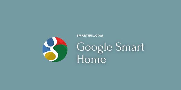 Google Smart Home: Fungsi dan Setelan Perangkat