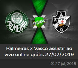 Assistir Palmeiras x Vasco ao vivo grátis online no celular e PC. dia 27/07/2019 às 17h00 - Brasileirão Série A - Transmissão da PREMIERE CLUBES  (FUTEMAX)