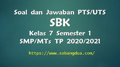 Soal dan Jawaban PTS/UTS SBK Kelas 7 Semester 1 SMP/MTs Kurikulum 2013 TP 2020/2021